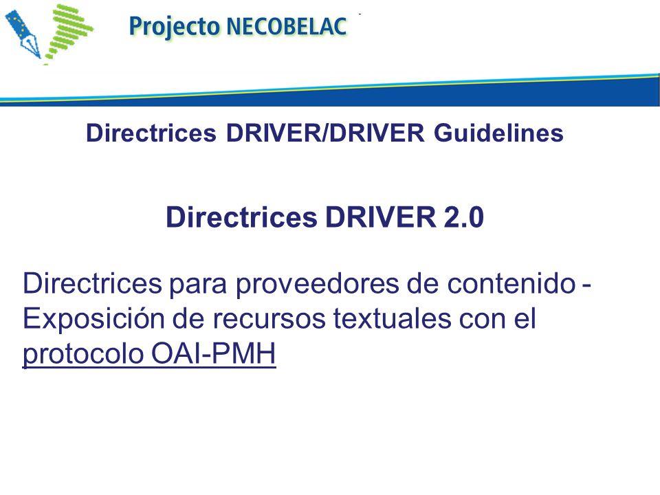 Directrices DRIVER 2.0 Directrices para proveedores de contenido - Exposición de recursos textuales con el protocolo OAI-PMH Directrices DRIVER/DRIVER