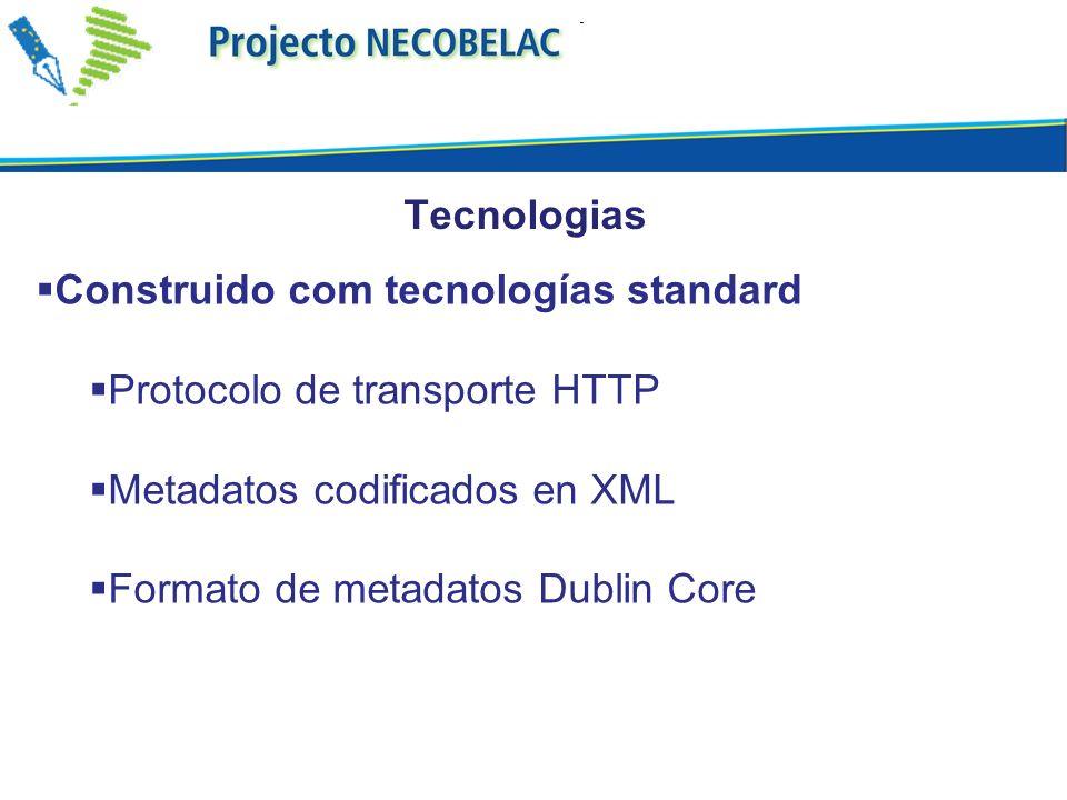 Construido com tecnologías standard Protocolo de transporte HTTP Metadatos codificados en XML Formato de metadatos Dublin Core Tecnologias