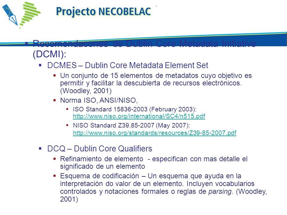 Recomendacones de Dublin Core Metadata Initiative (DCMI): DCMES – Dublin Core Metadata Element Set Un conjunto de 15 elementos de metadatos cuyo objet