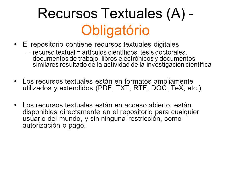 Recursos Textuales (A) - Obligatório El repositorio contiene recursos textuales digitales –recurso textual = artículos científicos, tesis doctorales,