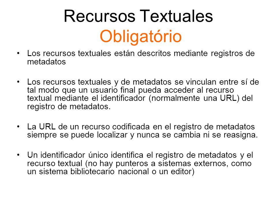 Recursos Textuales Obligatório Los recursos textuales están descritos mediante registros de metadatos Los recursos textuales y de metadatos se vincula