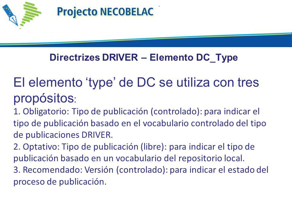 Directrizes DRIVER – Elemento DC_Type El elemento type de DC se utiliza con tres propósitos : 1. Obligatorio: Tipo de publicación (controlado): para i