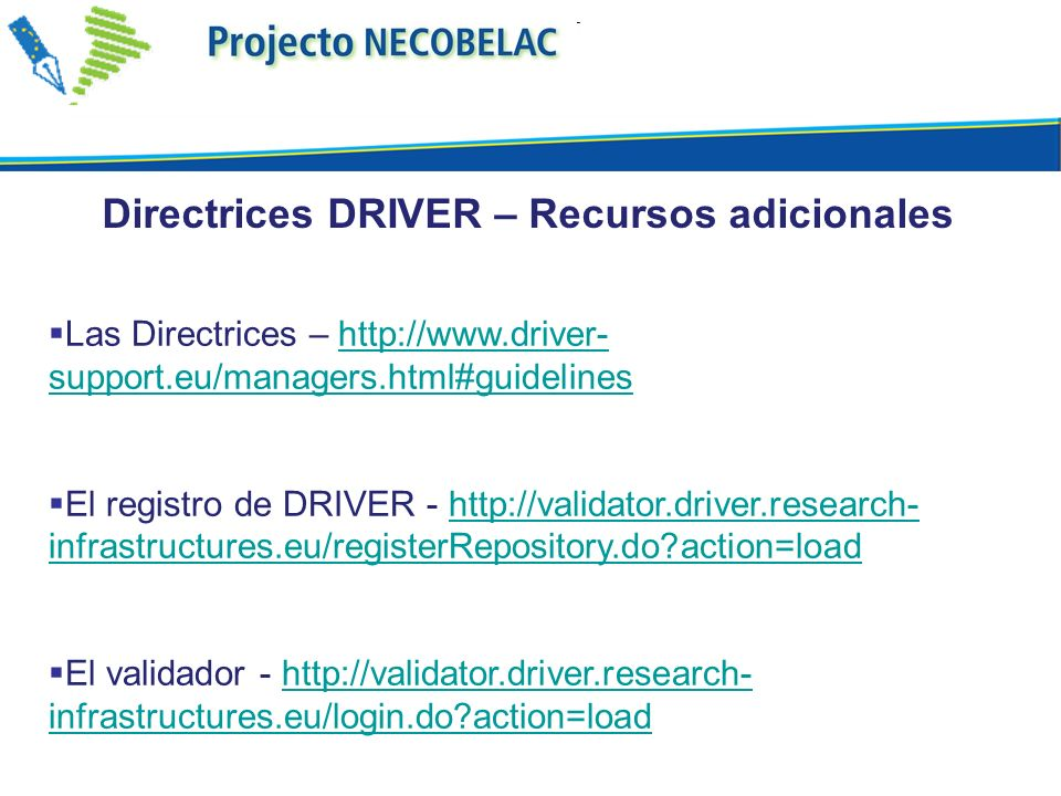 Las Directrices – http://www.driver- support.eu/managers.html#guidelineshttp://www.driver- support.eu/managers.html#guidelines El registro de DRIVER -