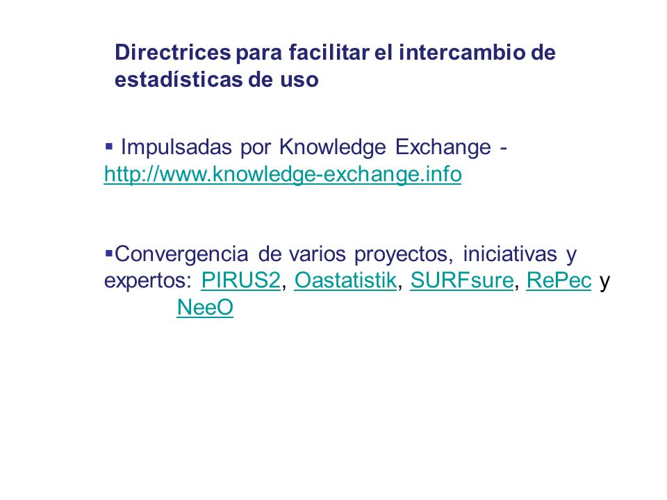 Impulsadas por Knowledge Exchange - http://www.knowledge-exchange.info http://www.knowledge-exchange.info Convergencia de varios proyectos, iniciativa