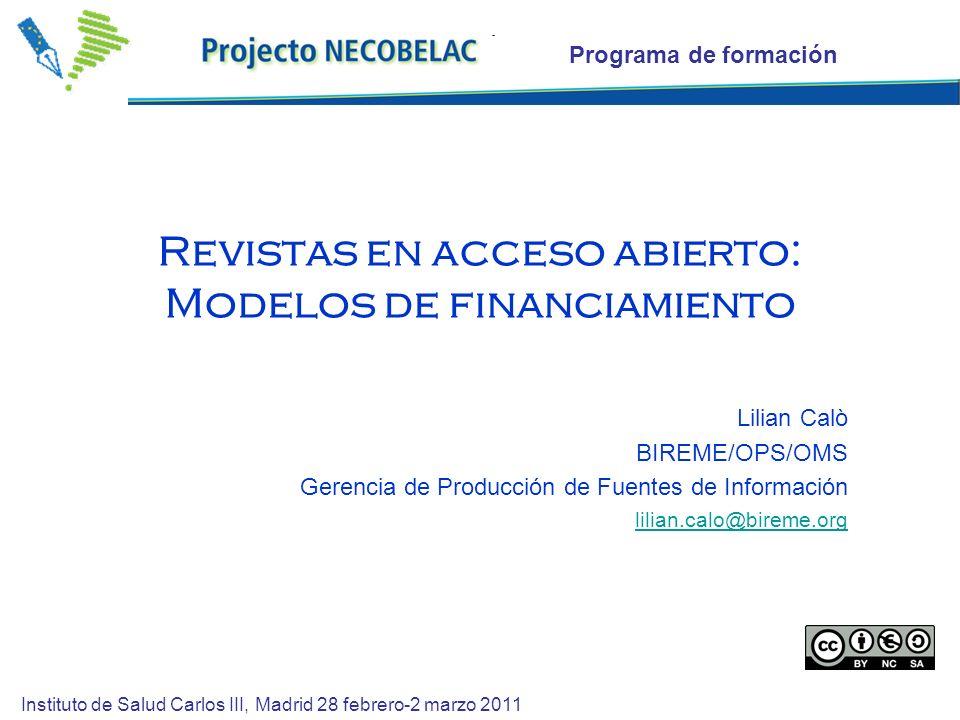 Revistas en acceso abierto: Modelos de financiamiento Lilian Calò BIREME/OPS/OMS Gerencia de Producción de Fuentes de Información lilian.calo@bireme.o