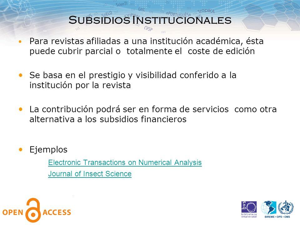 Subsidios Institucionales Para revistas afiliadas a una institución académica, ésta puede cubrir parcial o totalmente el coste de edición Se basa en e