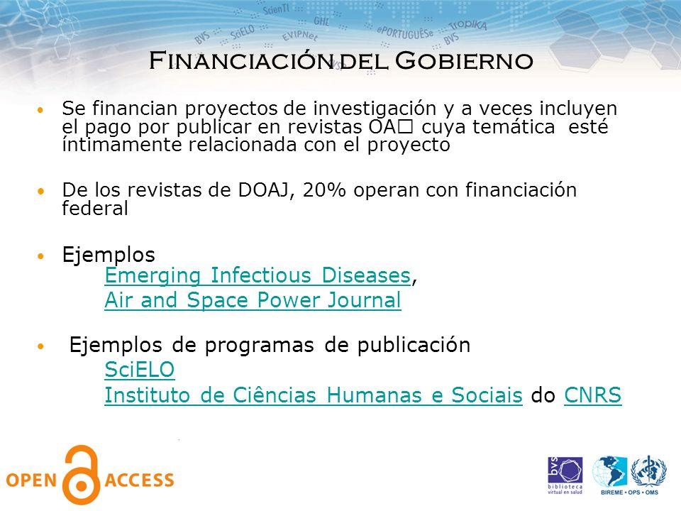 Financiación del Gobierno Se financian proyectos de investigación y a veces incluyen el pago por publicar en revistas OA cuya temática esté íntimamen