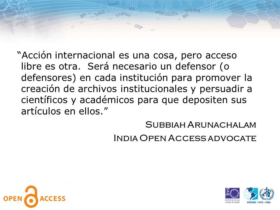 Acción internacional es una cosa, pero acceso libre es otra. Será necesario un defensor (o defensores) en cada institución para promover la creación d