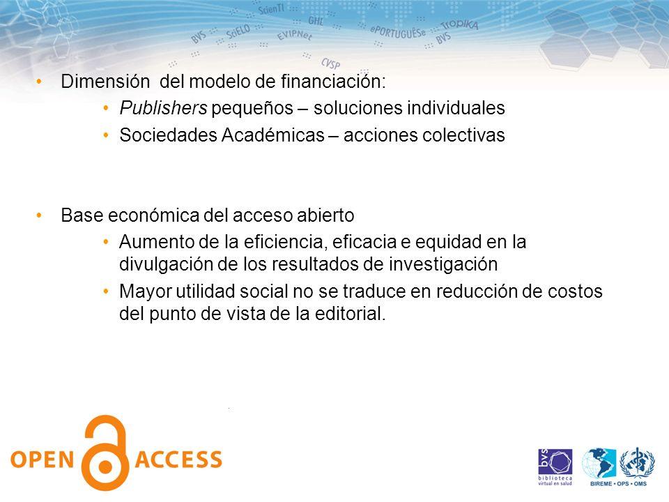 Dimensión del modelo de financiación: Publishers pequeños – soluciones individuales Sociedades Académicas – acciones colectivas Base económica del acc