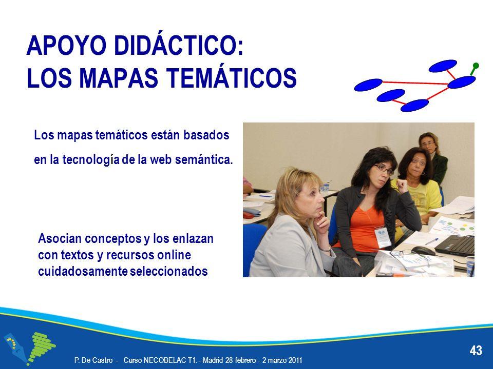 APOYO DIDÁCTICO: LOS MAPAS TEMÁTICOS 43 Los mapas temáticos están basados en la tecnología de la web semántica. P. De Castro - Curso NECOBELAC T1. - M