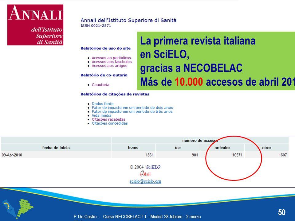 P. De Castro - Curso NECOBELAC T1. - Madrid 28 febrero - 2 marzo 2011 50 La primera revista italiana en SciELO, gracias a NECOBELAC Más de 10.000 acce