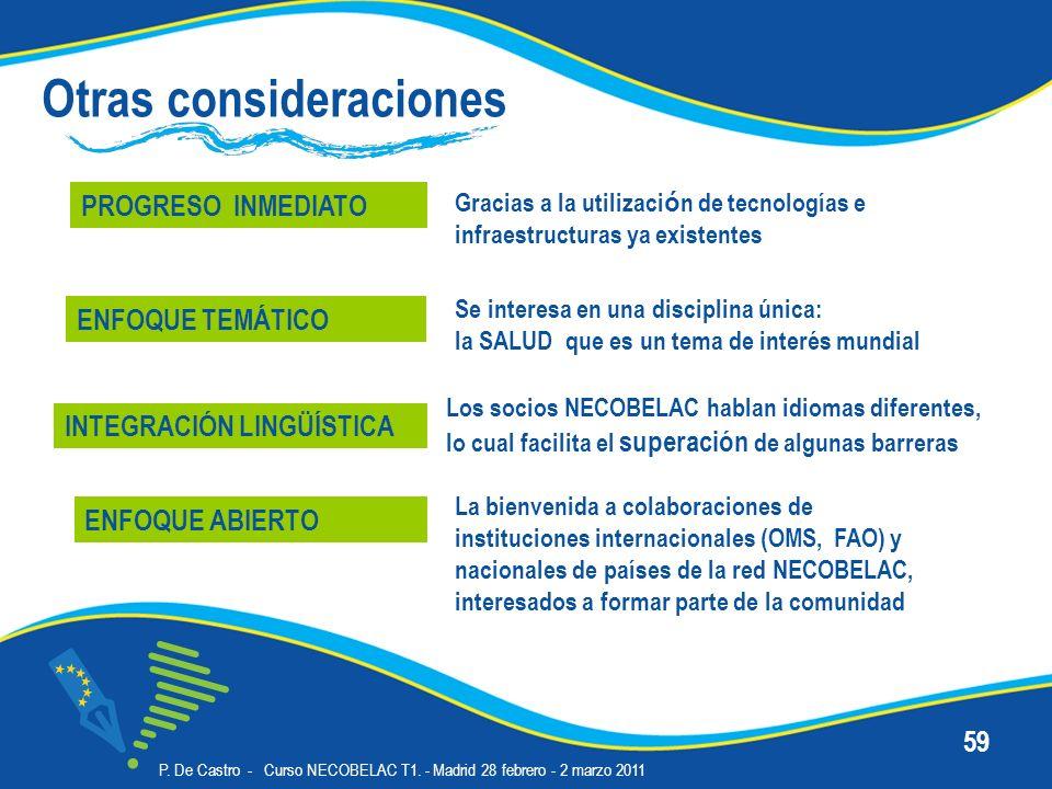 P. De Castro - Curso NECOBELAC T1. - Madrid 28 febrero - 2 marzo 2011 59 Otras consideraciones PROGRESO INMEDIATO Se interesa en una disciplina única: