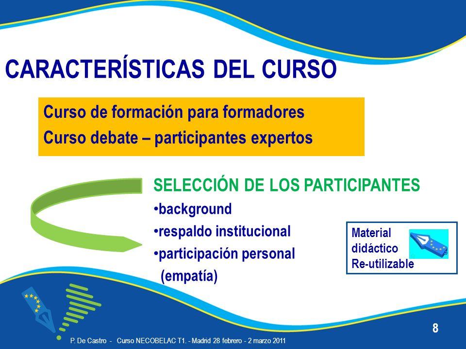CARACTERÍSTICAS DEL CURSO Curso de formación para formadores Curso debate – participantes expertos P. De Castro - Curso NECOBELAC T1. - Madrid 28 febr