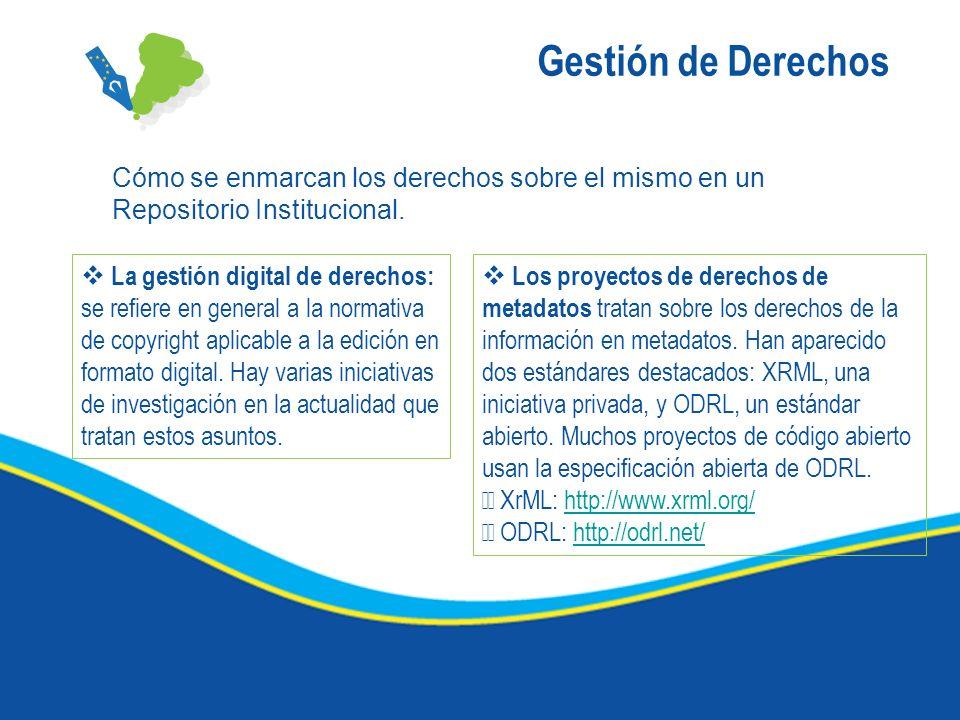 Gestión de Derechos Cómo se enmarcan los derechos sobre el mismo en un Repositorio Institucional. La gestión digital de derechos: se refiere en genera