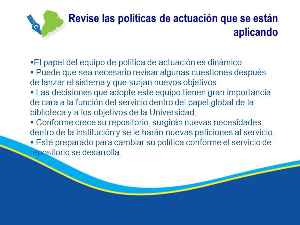 Revise las políticas de actuación que se están aplicando El papel del equipo de política de actuación es dinámico. Puede que sea necesario revisar alg