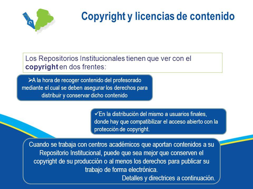 Copyright y licencias de contenido Los Repositorios Institucionales tienen que ver con el copyright en dos frentes: A la hora de recoger contenido del