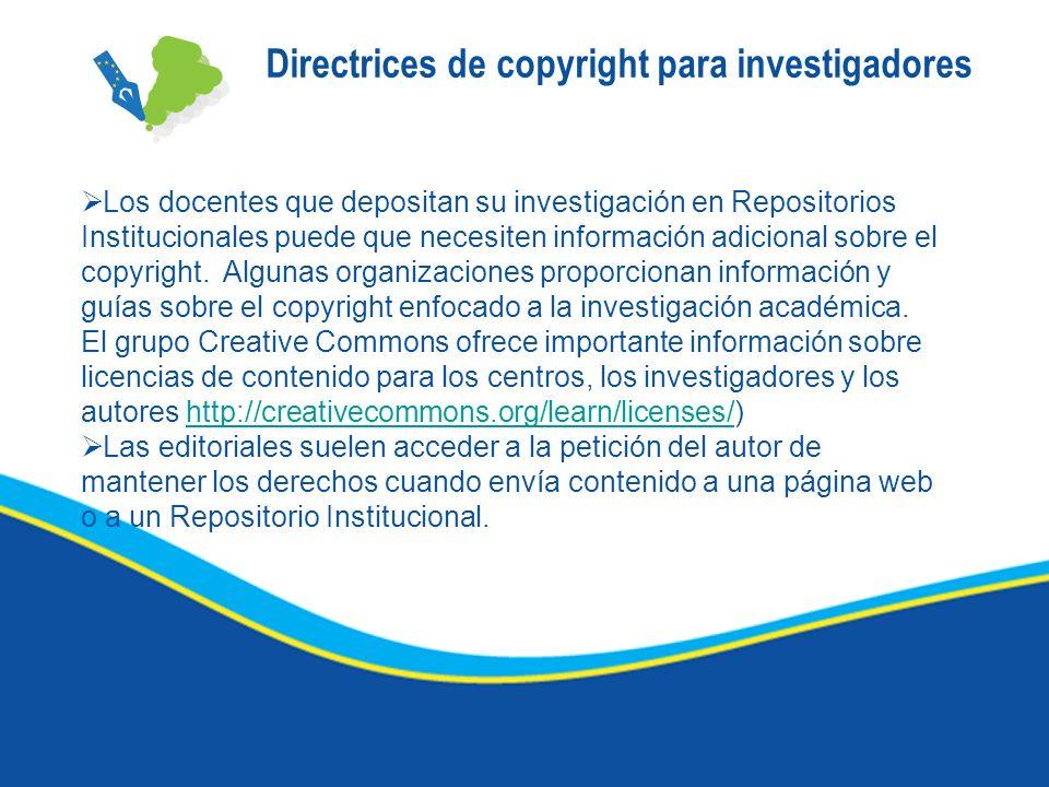 Directrices de copyright para investigadores Los docentes que depositan su investigación en Repositorios Institucionales puede que necesiten informaci