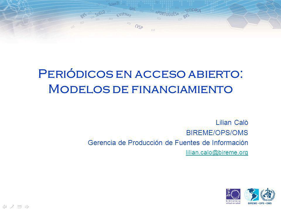 Periódicos en acceso abierto: Modelos de financiamiento Lilian Calò BIREME/OPS/OMS Gerencia de Producción de Fuentes de Información lilian.calo@bireme.org