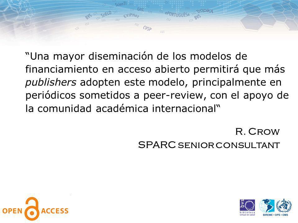 Una mayor diseminación de los modelos de financiamiento en acceso abierto permitirá que más publishers adopten este modelo, principalmente en periódicos sometidos a peer-review, con el apoyo de la comunidad académica internacional R.
