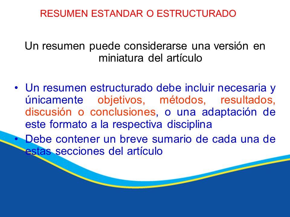 RESUMEN ESTANDAR O ESTRUCTURADO Un resumen puede considerarse una versión en miniatura del artículo Un resumen estructurado debe incluir necesaria y ú