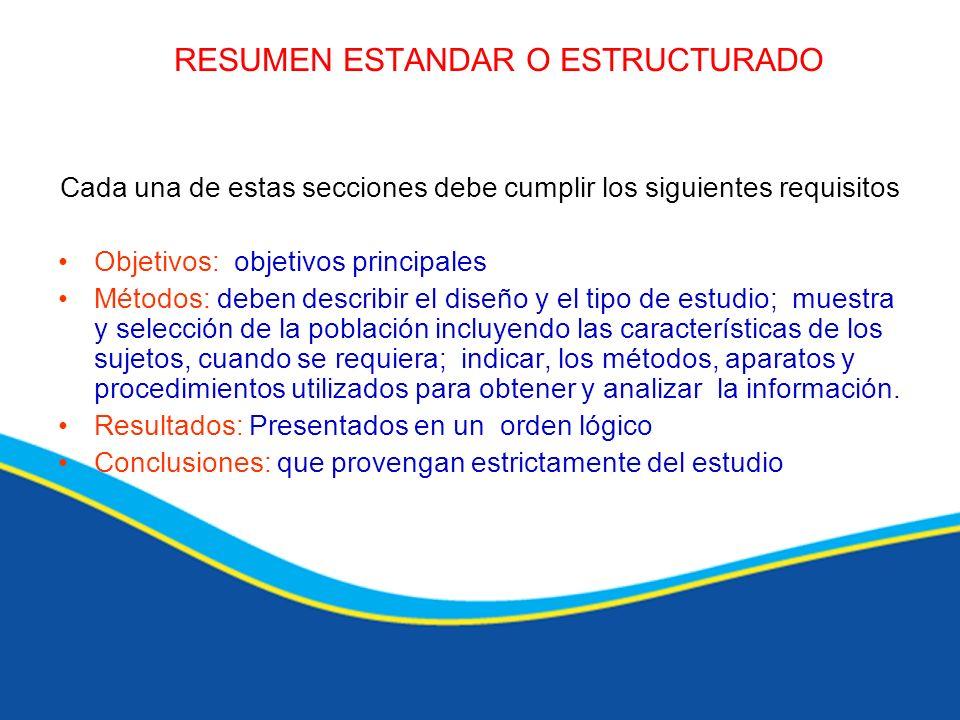RESUMEN ESTANDAR O ESTRUCTURADO Cada una de estas secciones debe cumplir los siguientes requisitos Objetivos: objetivos principales Métodos: deben des