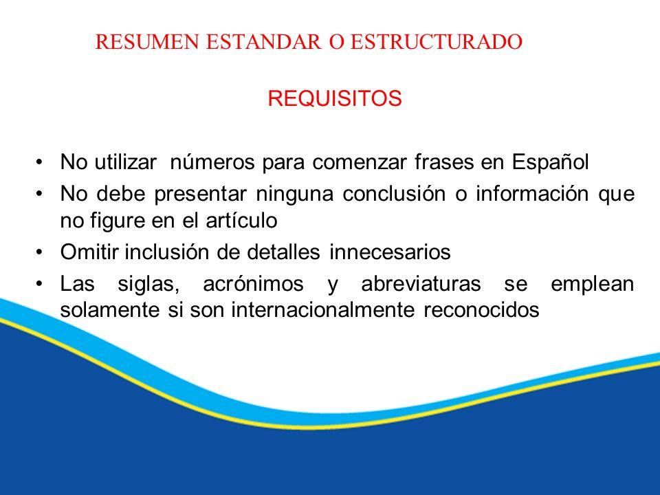 RESUMEN ESTANDAR O ESTRUCTURADO REQUISITOS No utilizar números para comenzar frases en Español No debe presentar ninguna conclusión o información que