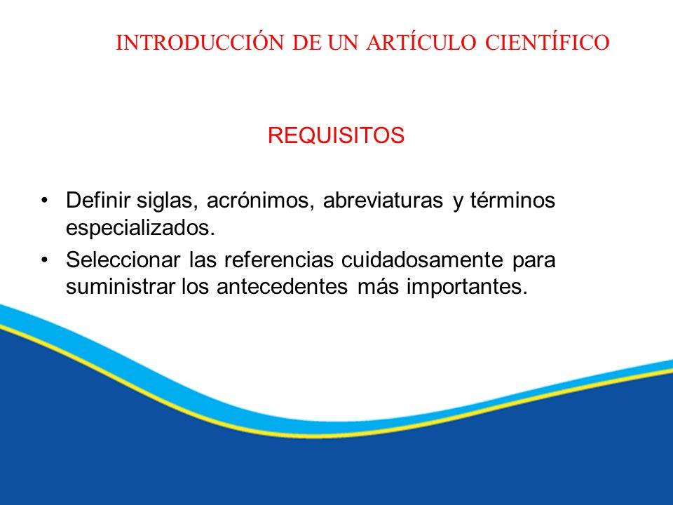 INTRODUCCIÓN DE UN ARTÍCULO CIENTÍFICO REQUISITOS Definir siglas, acrónimos, abreviaturas y términos especializados. Seleccionar las referencias cuida