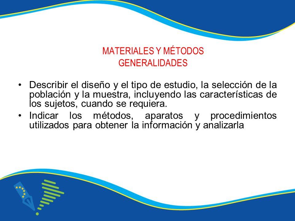 MATERIALES Y MÉTODOS GENERALIDADES Describir el diseño y el tipo de estudio, la selección de la población y la muestra, incluyendo las características