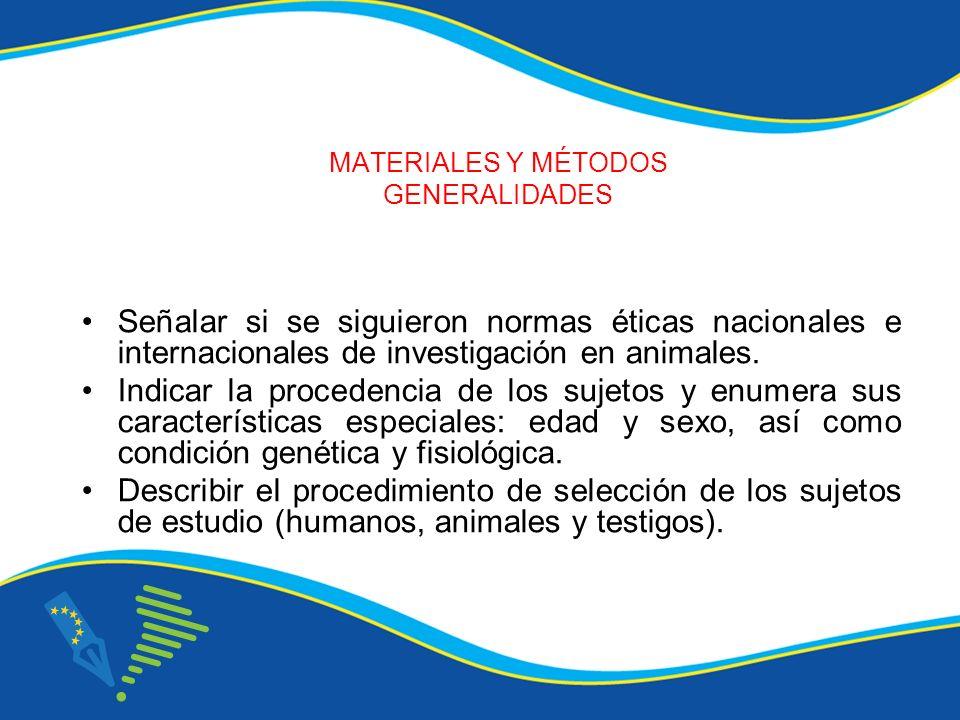 MATERIALES Y MÉTODOS GENERALIDADES Señalar si se siguieron normas éticas nacionales e internacionales de investigación en animales. Indicar la procede