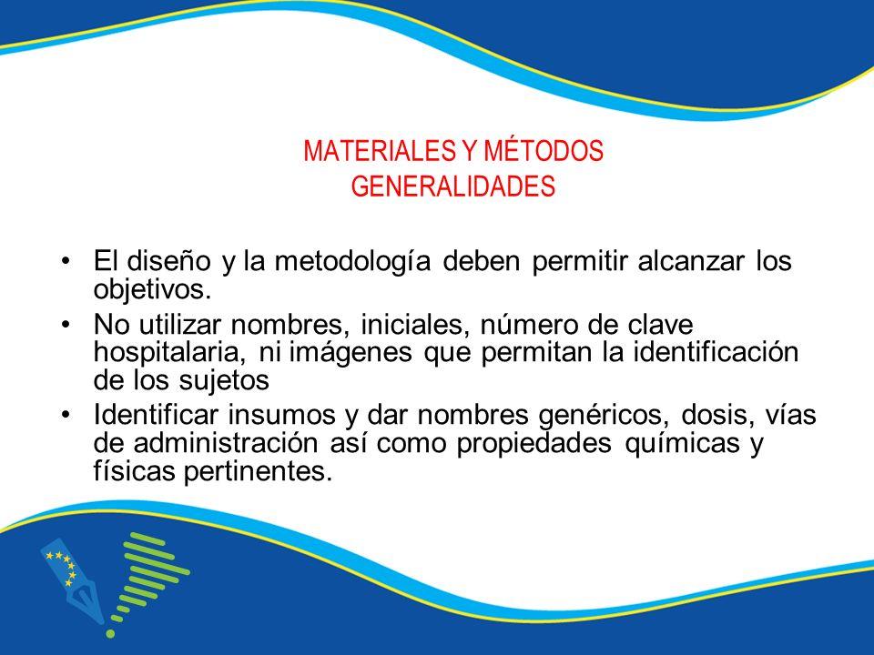 MATERIALES Y MÉTODOS GENERALIDADES El diseño y la metodología deben permitir alcanzar los objetivos. No utilizar nombres, iniciales, número de clave h