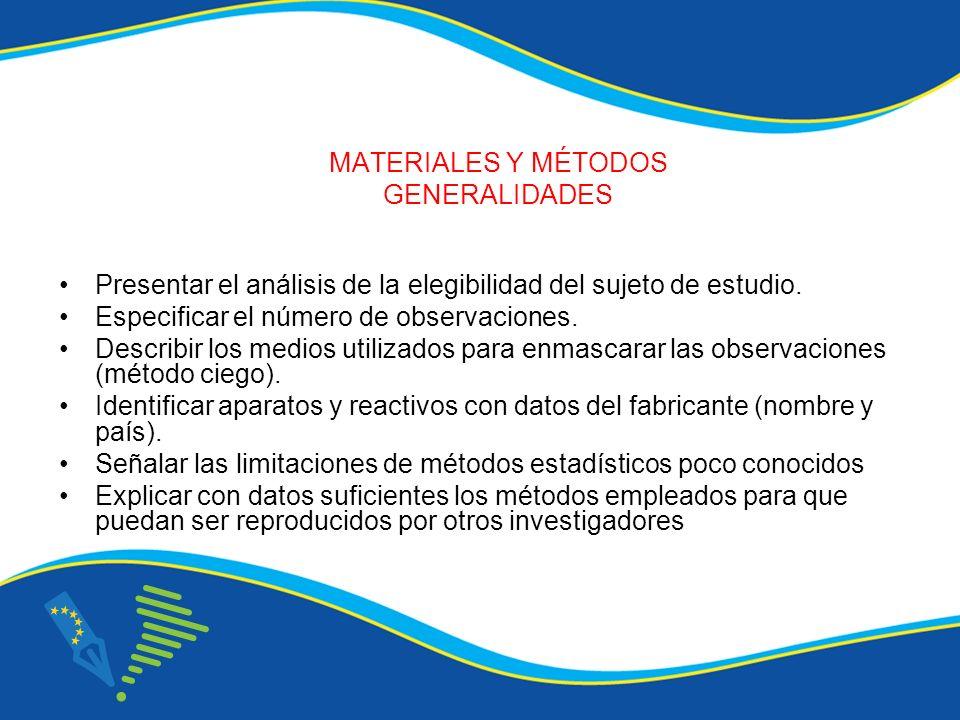 MATERIALES Y MÉTODOS GENERALIDADES Presentar el análisis de la elegibilidad del sujeto de estudio. Especificar el número de observaciones. Describir l