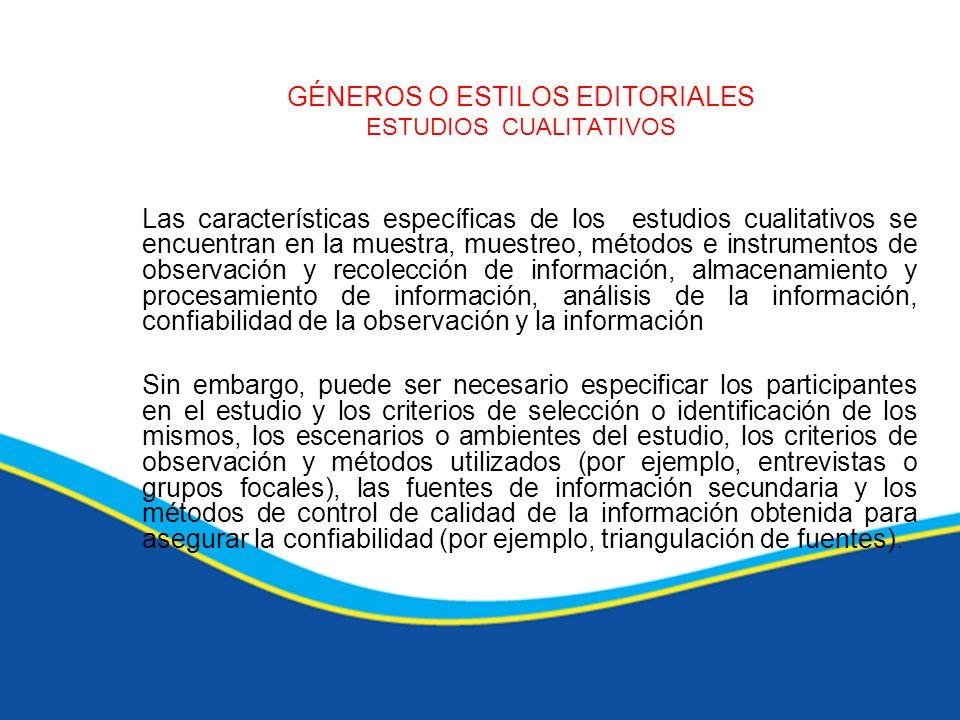 GÉNEROS O ESTILOS EDITORIALES ESTUDIOS CUALITATIVOS Las características específicas de los estudios cualitativos se encuentran en la muestra, muestreo