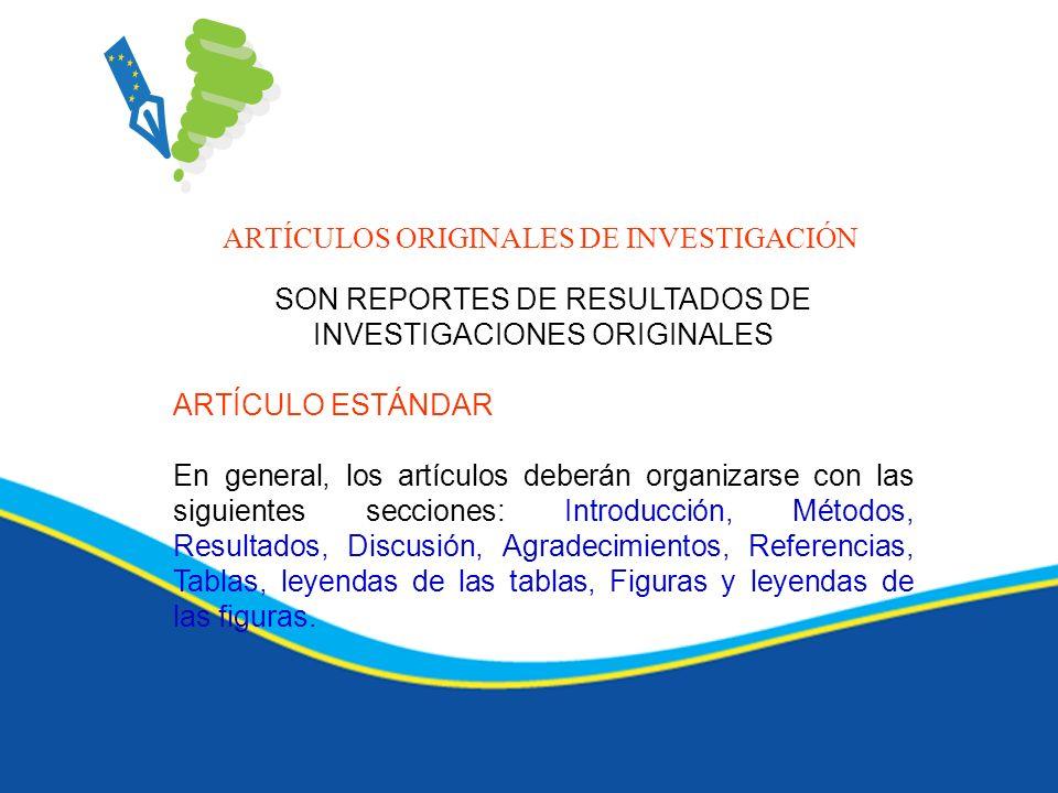 ARTÍCULOS ORIGINALES DE INVESTIGACIÓN SON REPORTES DE RESULTADOS DE INVESTIGACIONES ORIGINALES ARTÍCULO ESTÁNDAR En general, los artículos deberán org