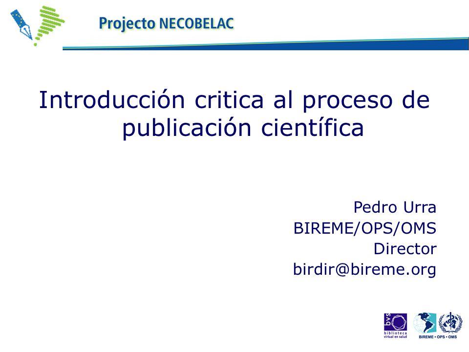 Introducción critica al proceso de publicación científica Pedro Urra BIREME/OPS/OMS Director birdir@bireme.org