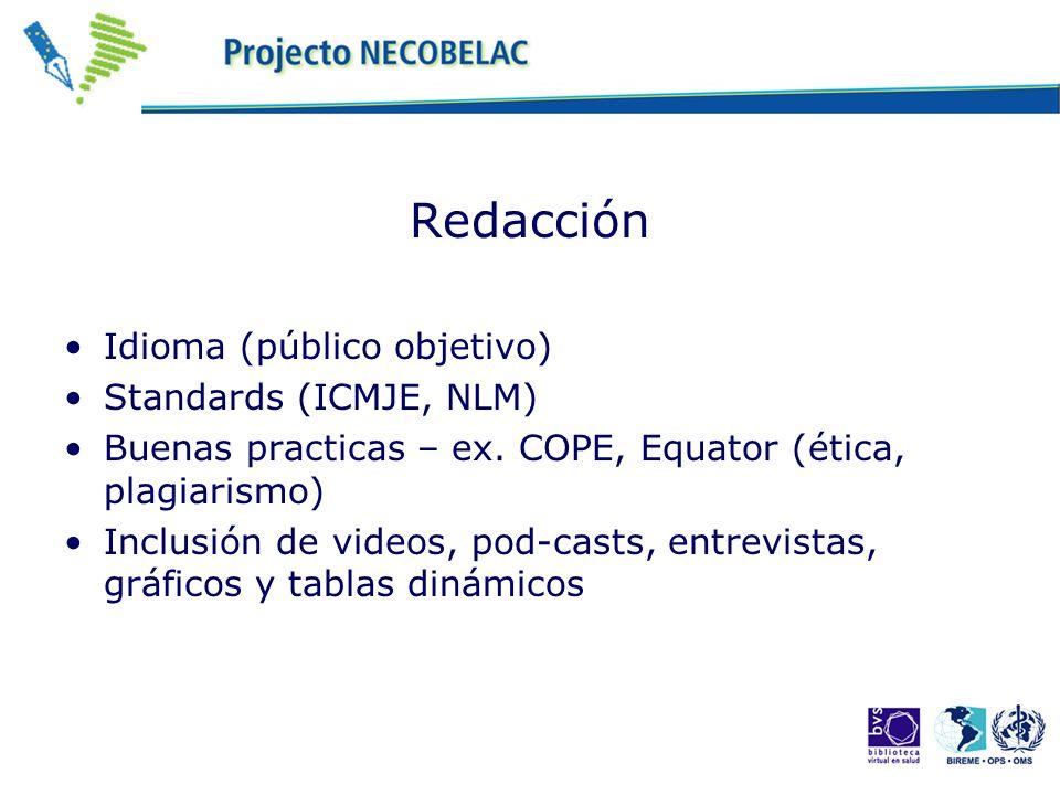 Redacción Idioma (público objetivo) Standards (ICMJE, NLM) Buenas practicas – ex. COPE, Equator (ética, plagiarismo) Inclusión de videos, pod-casts, e
