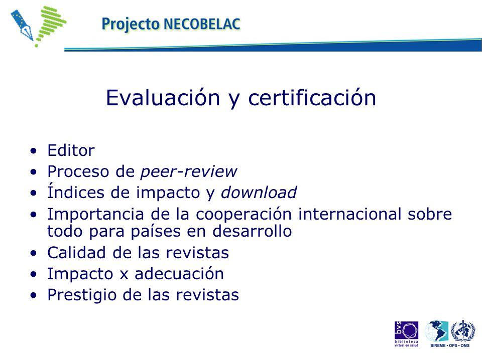 Evaluación y certificación Editor Proceso de peer-review Índices de impacto y download Importancia de la cooperación internacional sobre todo para paí