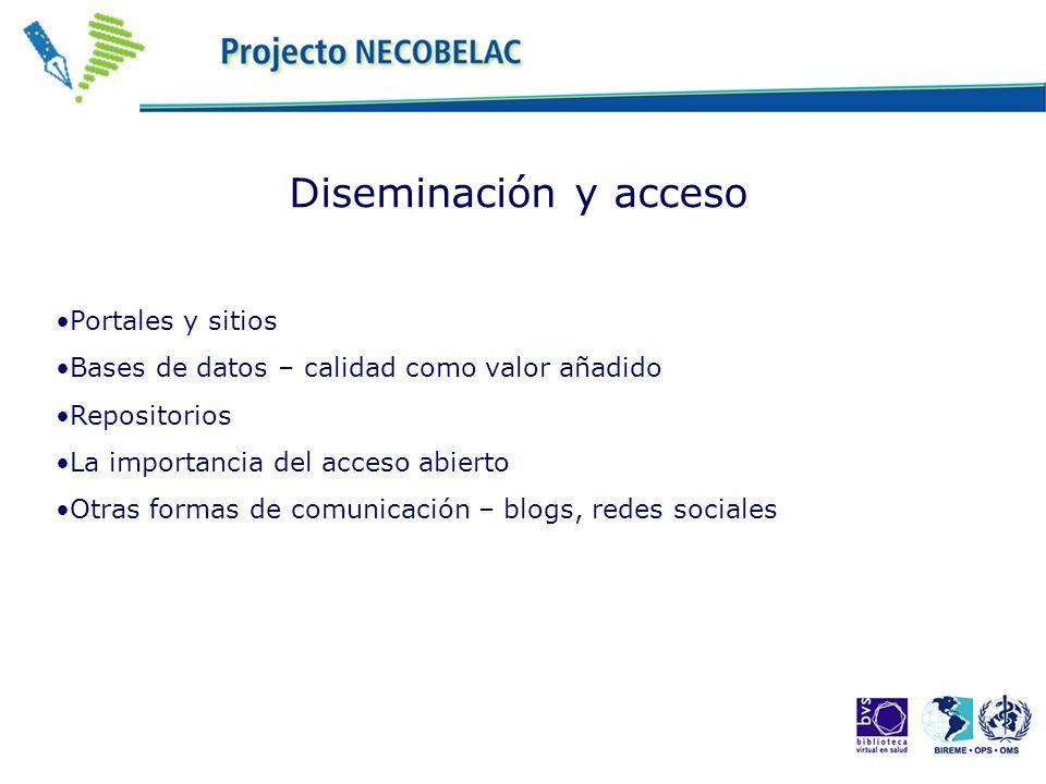 Diseminación y acceso Portales y sitios Bases de datos – calidad como valor añadido Repositorios La importancia del acceso abierto Otras formas de com