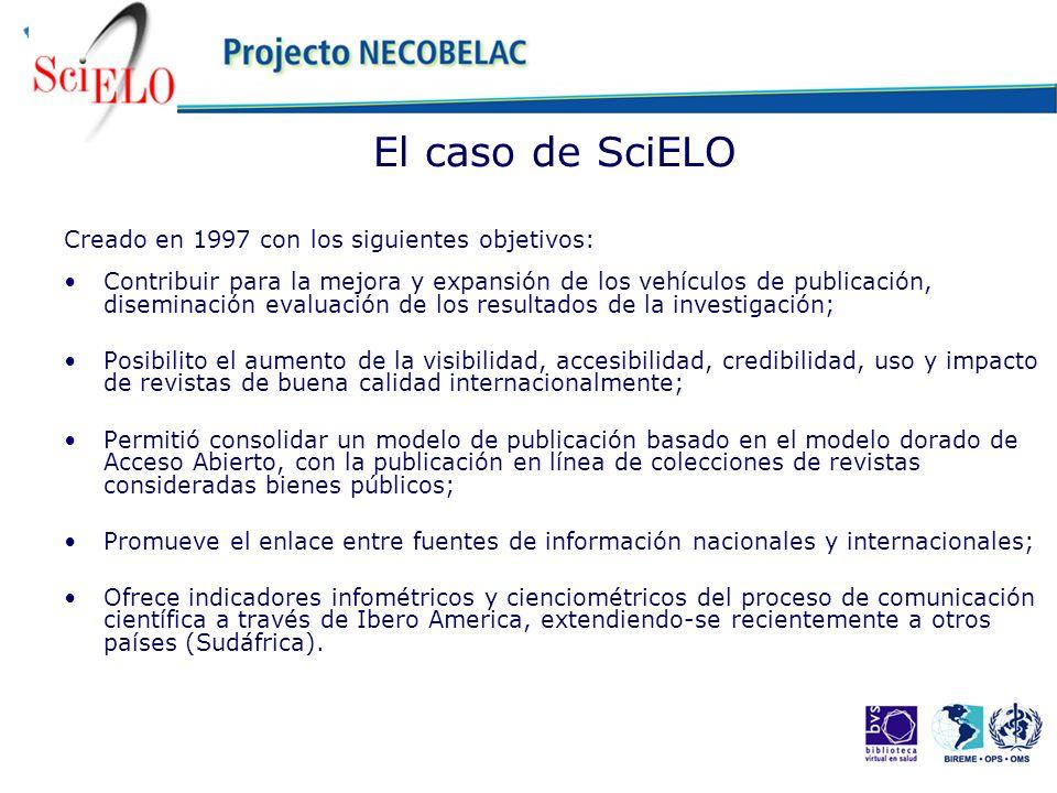 El caso de SciELO Creado en 1997 con los siguientes objetivos: Contribuir para la mejora y expansión de los vehículos de publicación, diseminación eva