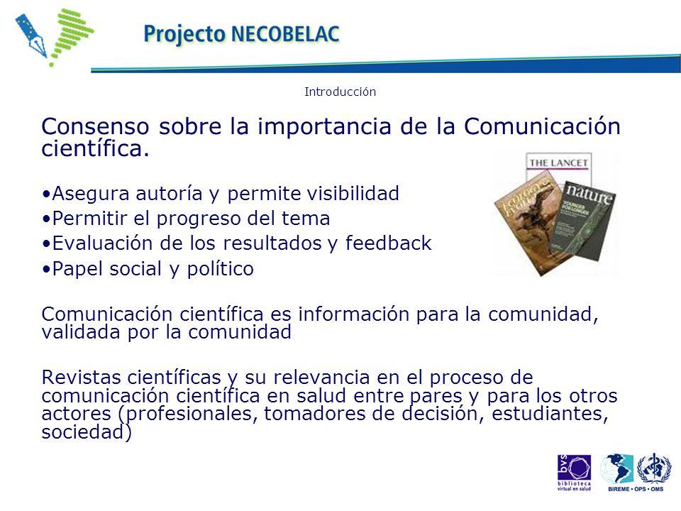 Introducción Consenso sobre la importancia de la Comunicación científica. Asegura autoría y permite visibilidad Permitir el progreso del tema Evaluaci