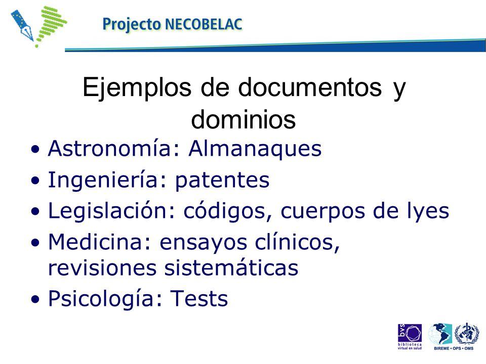 Ejemplos de documentos y dominios Astronomía: Almanaques Ingeniería: patentes Legislación: códigos, cuerpos de lyes Medicina: ensayos clínicos, revisi