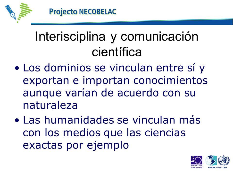 Interisciplina y comunicación científica Los dominios se vinculan entre sí y exportan e importan conocimientos aunque varían de acuerdo con su natural