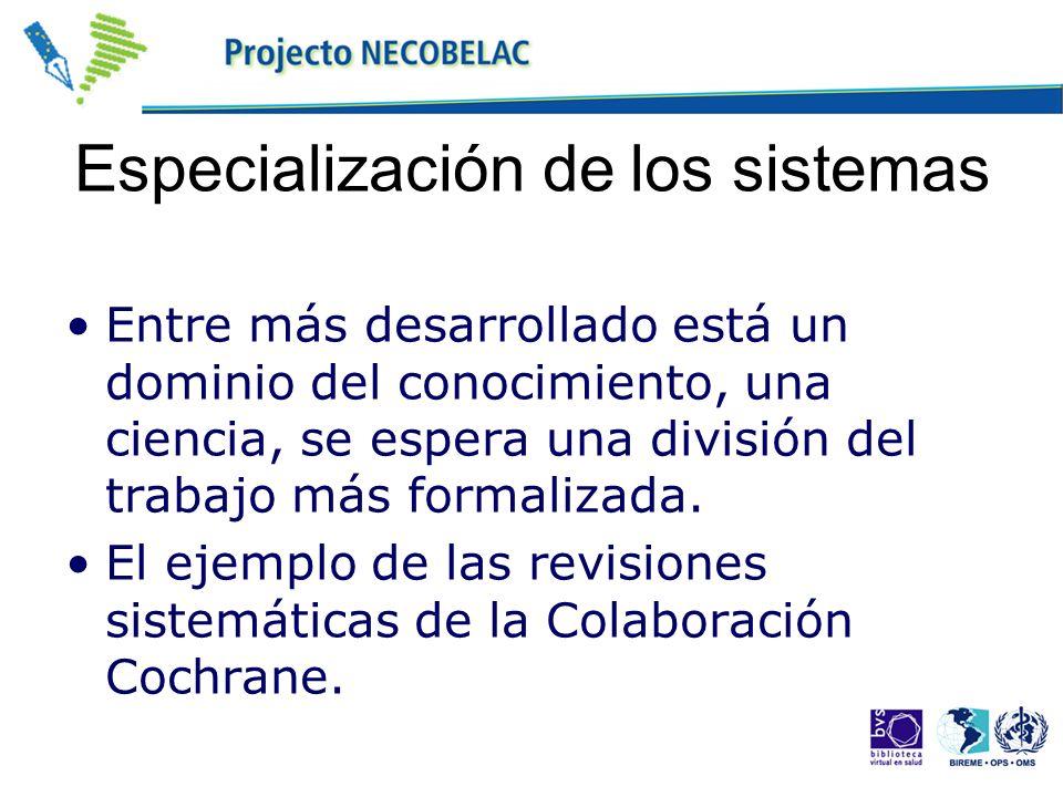 Especialización de los sistemas Entre más desarrollado está un dominio del conocimiento, una ciencia, se espera una división del trabajo más formaliza
