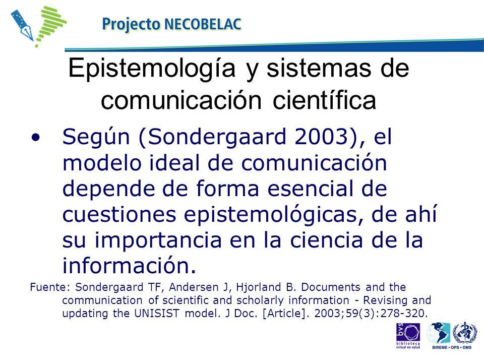 Epistemología y sistemas de comunicación científica Según (Sondergaard 2003), el modelo ideal de comunicación depende de forma esencial de cuestiones