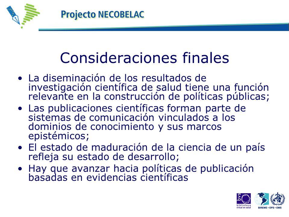 Consideraciones finales La diseminación de los resultados de investigación científica de salud tiene una función relevante en la construcción de polít