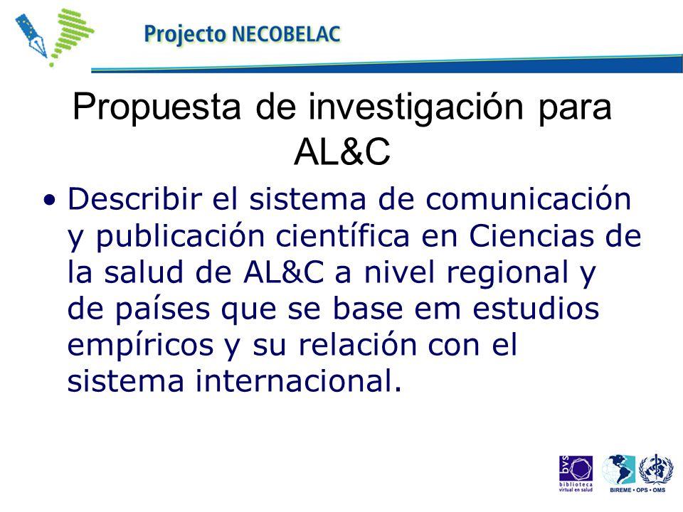 Propuesta de investigación para AL&C Describir el sistema de comunicación y publicación científica en Ciencias de la salud de AL&C a nivel regional y