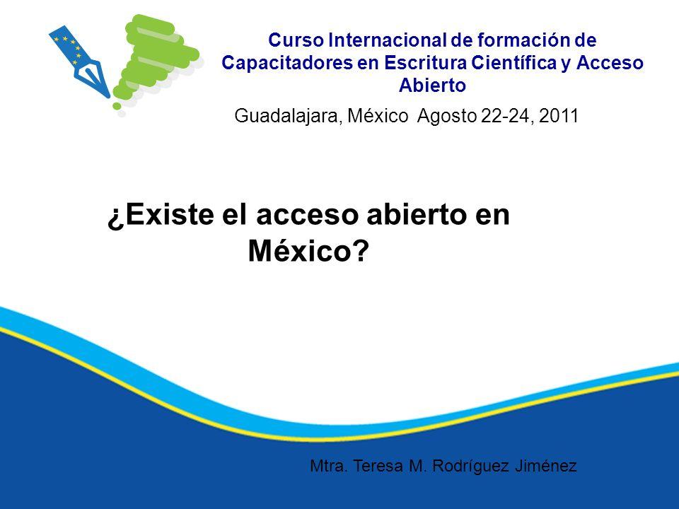 Curso Internacional de formación de Capacitadores en Escritura Científica y Acceso Abierto ¿Existe el acceso abierto en México? Guadalajara, México Ag