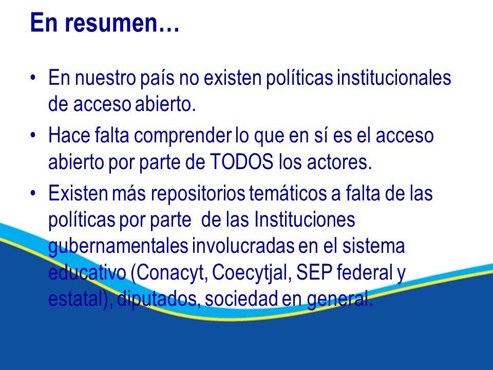 En resumen… En nuestro país no existen políticas institucionales de acceso abierto. Hace falta comprender lo que en sí es el acceso abierto por parte