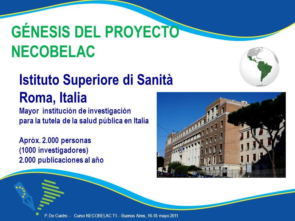 GÉNESIS DEL PROYECTO NECOBELAC Istituto Superiore di Sanità Roma, Italia Mayor institución de investigación para la tutela de la salud pública en Italia Apróx.