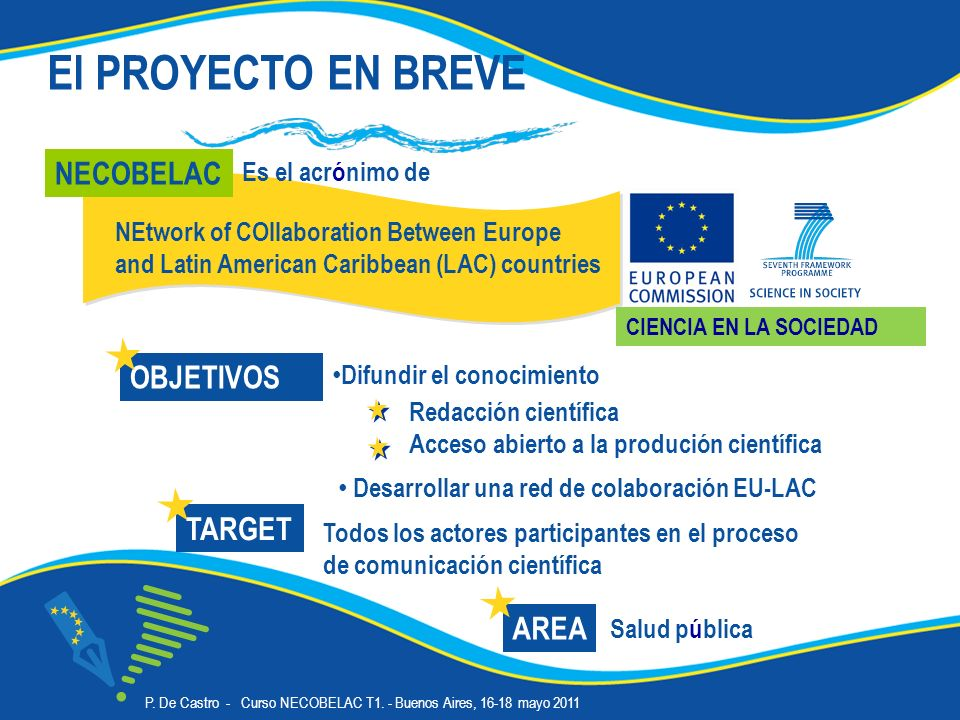 NEtwork of COllaboration Between Europe and Latin American Caribbean (LAC) countries El PROYECTO EN BREVE Es el acrónimo de Salud pública OBJETIVOS To