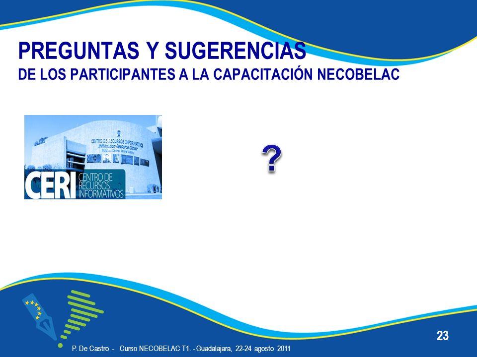 PREGUNTAS Y SUGERENCIAS DE LOS PARTICIPANTES A LA CAPACITACIÓN NECOBELAC P. De Castro - Curso NECOBELAC T1. - Guadalajara, 22-24 agosto 2011 23